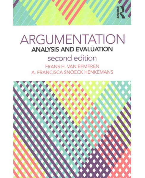 Argumentation : Analysis and Evaluation (Paperback) (Frans H. Van Eemeren & A. Francisca Henkemans) - image 1 of 1