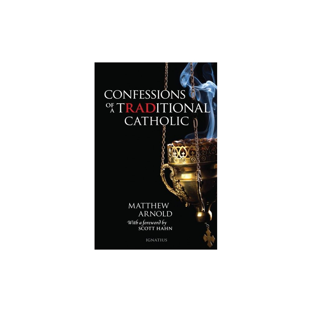 Confessions of a Traditional Catholic - by Matthew Arnold (Paperback)