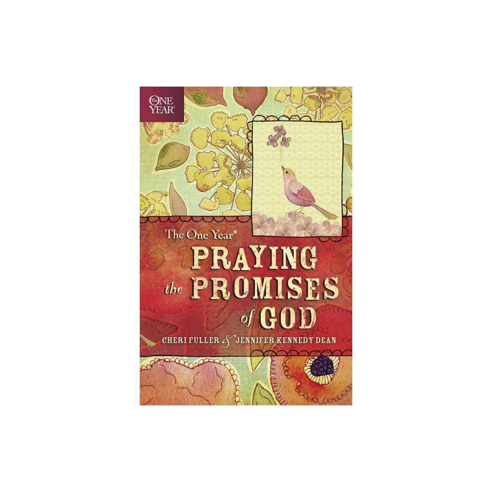 The One Year Praying The Promises Of God By Cheri Fuller Jennifer Kennedy Dean Paperback
