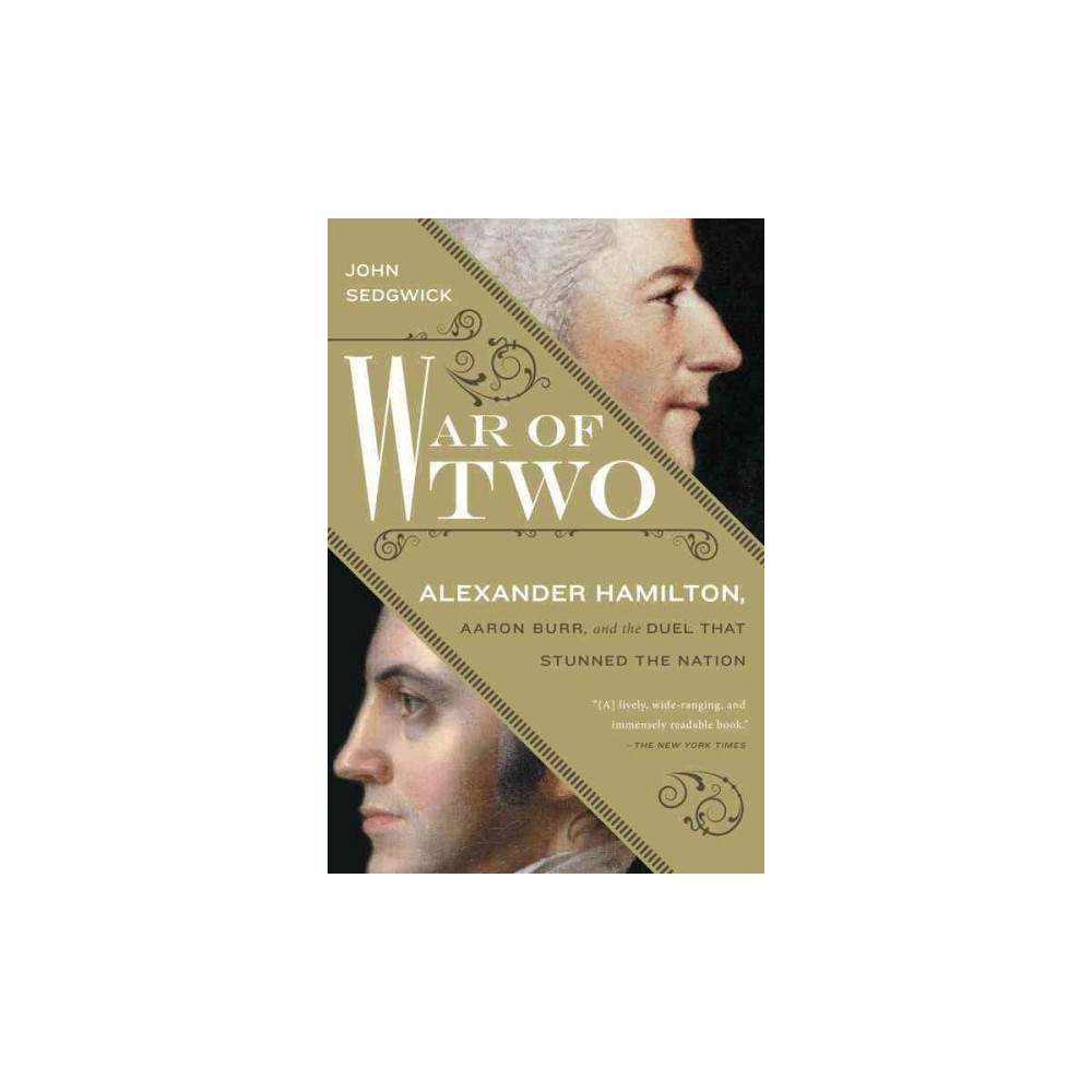 War of Two : Alexander Hamilton, Aaron Burr, and the Duel That Stunned the Nation (Reprint) (Paperback)