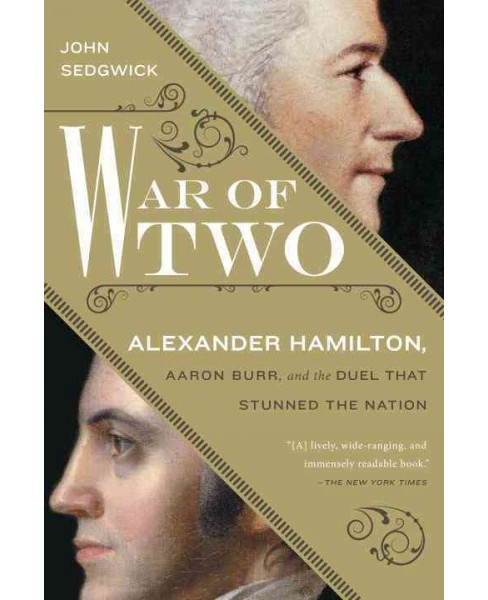 War of Two : Alexander Hamilton, Aaron Burr, and the Duel That Stunned the Nation (Reprint) (Paperback) - image 1 of 1