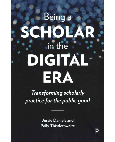 Being a Scholar in the Digital Era : Transforming scholarly practice for the public good (Paperback) - image 1 of 1