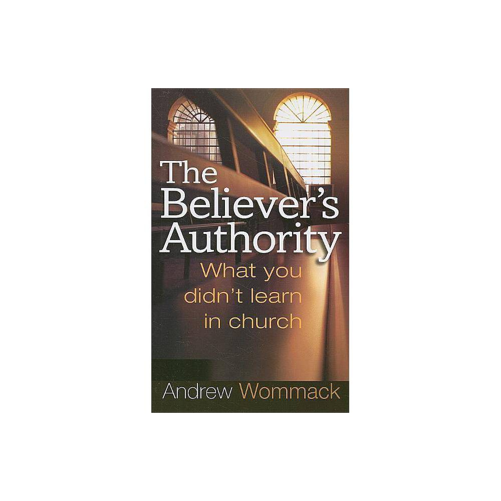The Believer S Authority By Andrew Wommack Paperback