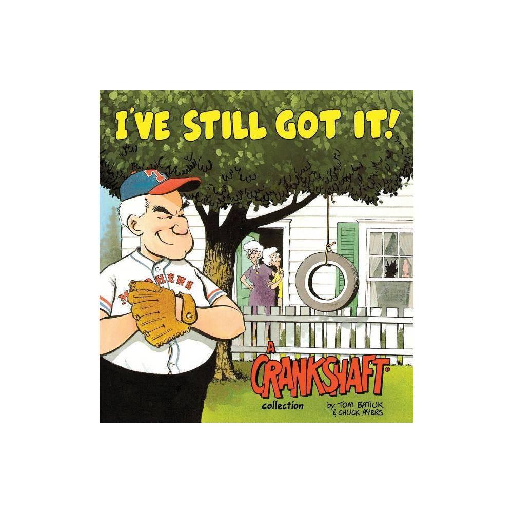 I Ve Still Got It A Crankshaft Collection By Tom Batiuk Paperback