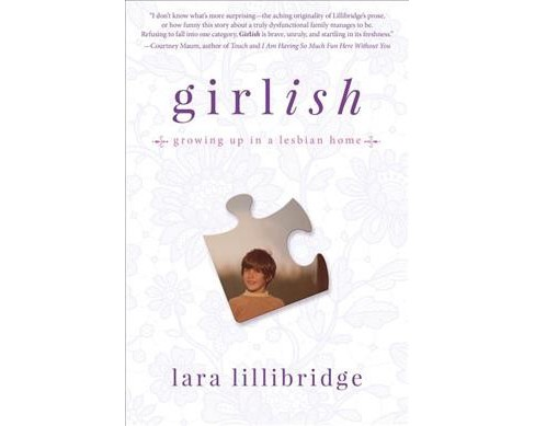 Girlish : Growing up in a lesbian home -  by Lara Lillibridge (Hardcover) - image 1 of 1