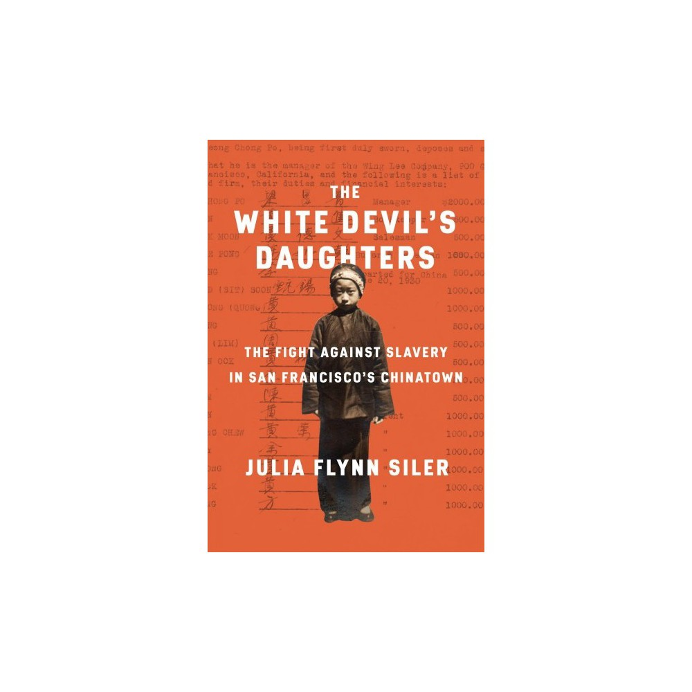 White Devil's Daughters : The Women Who Fought Slavery in San Francisco's Chinatown - (Hardcover)