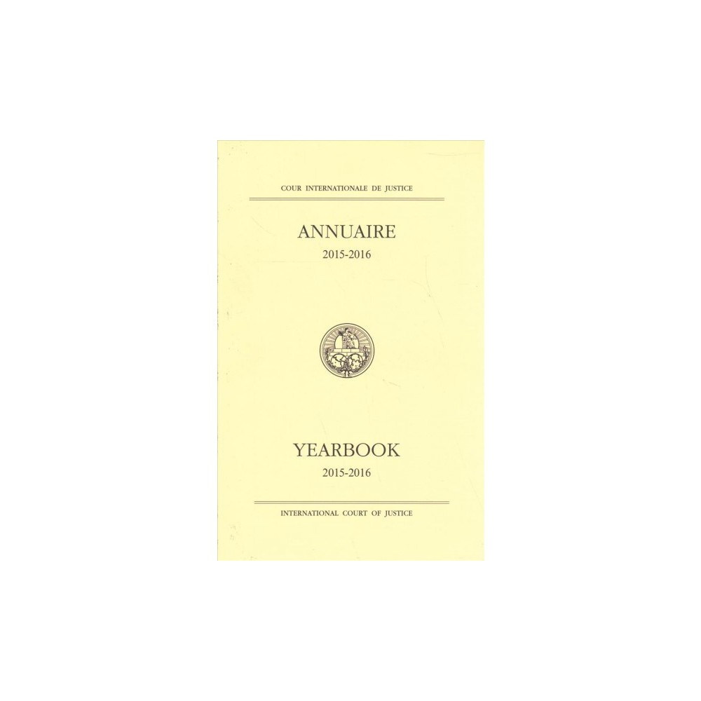 International Court of Justice Yearbook 2015-2016 / Cour Internationale de Justice Annuaire 2015-2016