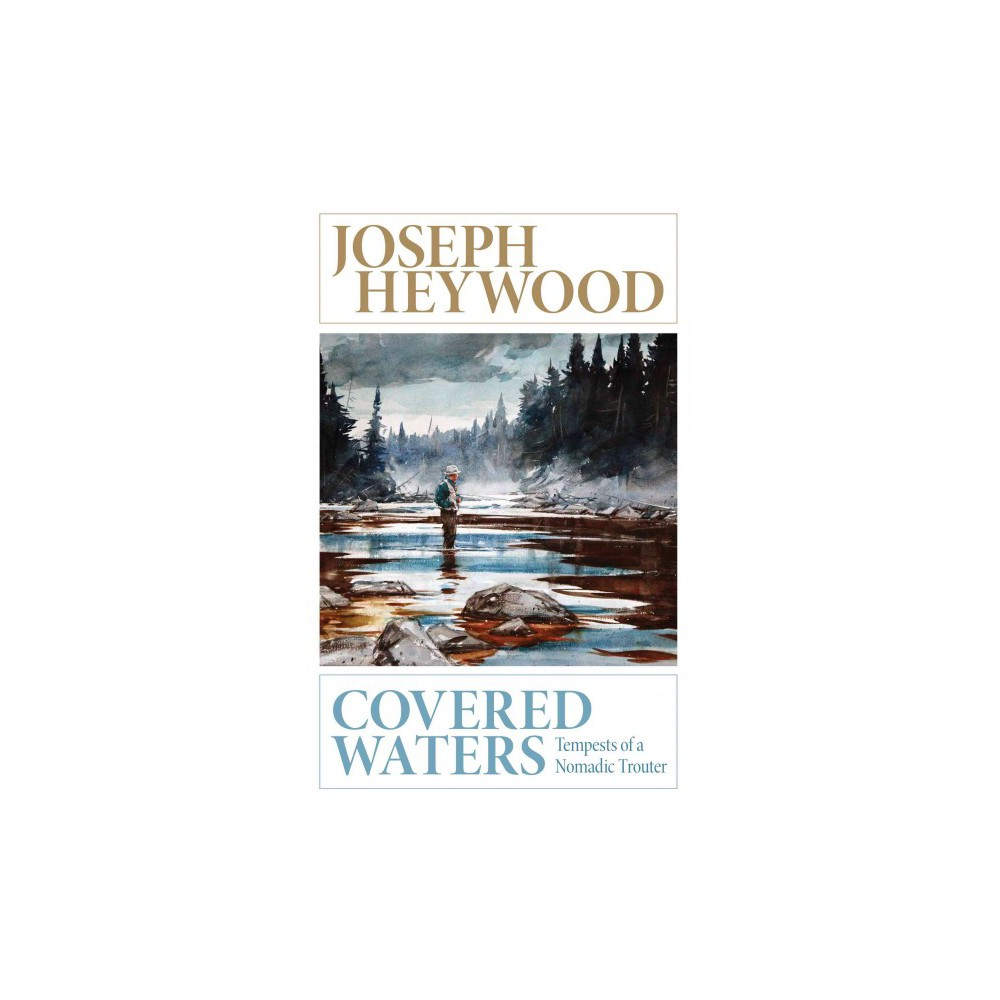 Covered Waters : Tempests of a Nomadic Trouter (Updated) (Paperback) (Joseph Heywood)