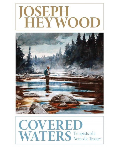 Covered Waters : Tempests of a Nomadic Trouter (Updated) (Paperback) (Joseph Heywood) - image 1 of 1