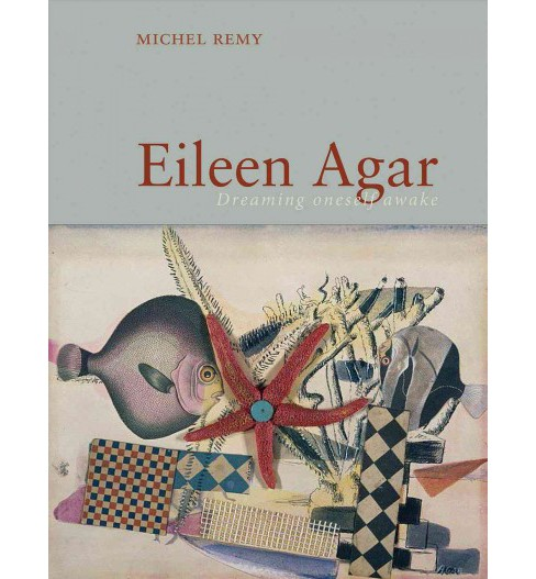 Eileen Agar : Dreaming Oneself Awake (Hardcover) (Michel Remy) - image 1 of 1