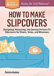 How To Make Slipcovers : Designing, Measuring, And Sewing Perfect Fit  Slipcovers For Chairs, Sofas, And