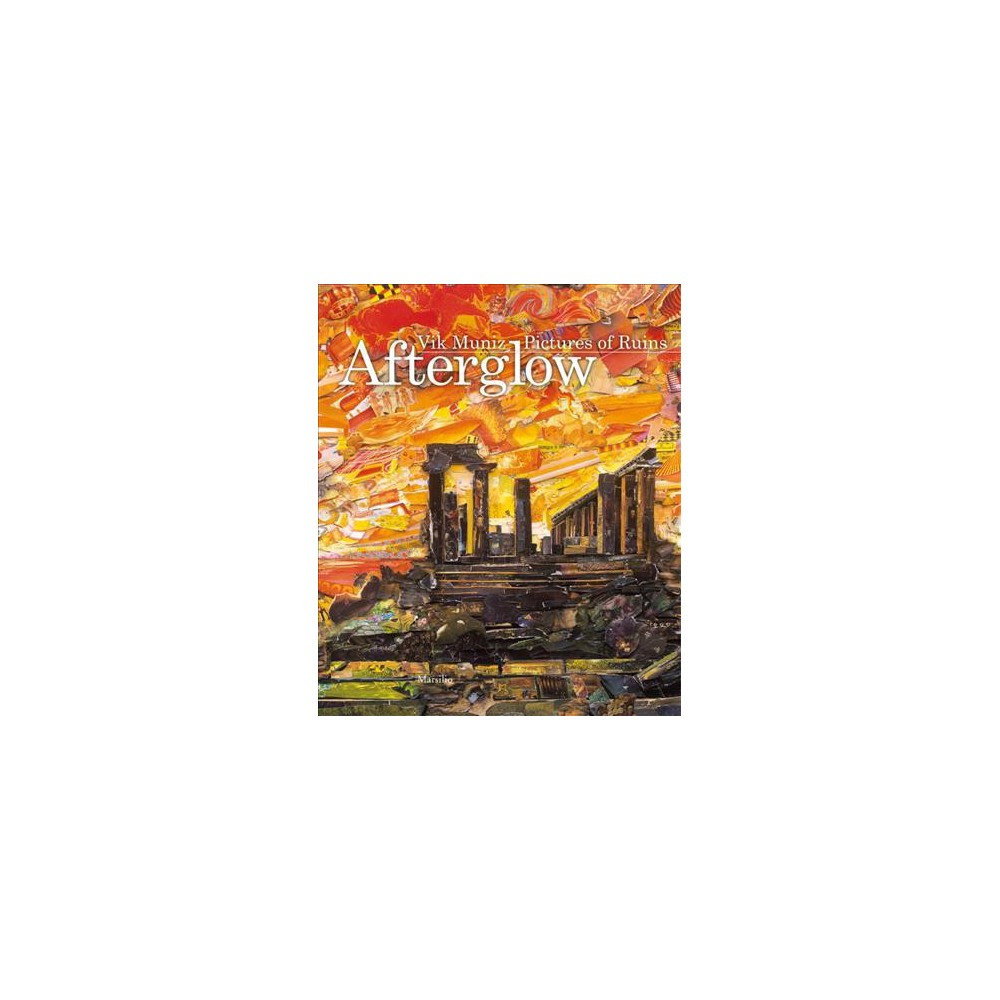 Afterglow : Vik Muniz: Pictures of Ruins - Bilingual by Luca Massimo Barbero (Hardcover)