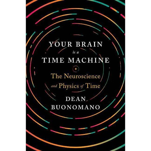Your Brain Is a Time Machine - by  Dean Buonomano (Hardcover) - image 1 of 1