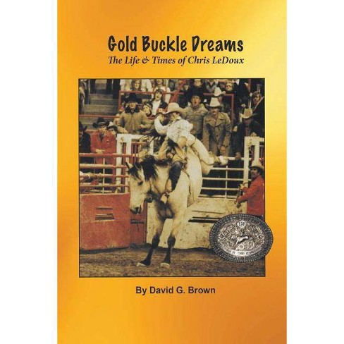 Gold Buckle Dreams - by  David G Brown (Paperback) - image 1 of 1