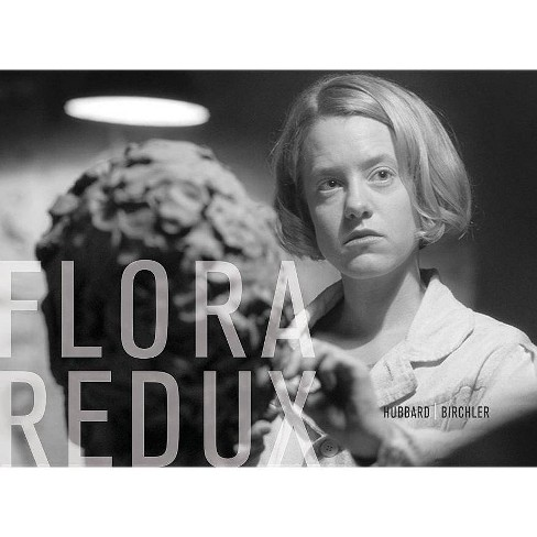 Teresa Hubbard / Alexander Birchler: Flora Redux - (Hardcover) - image 1 of 1