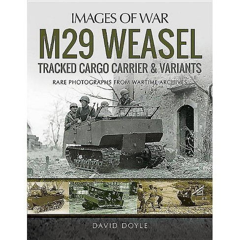 M29 Weasel Tracked Cargo Carrier & Variants - (Images of War) by  David Doyle (Paperback) - image 1 of 1