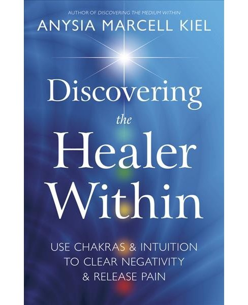 Discovering the Healer Within : Use Chakras & Intuition to Clear Negativity & Release Pain (Paperback) - image 1 of 1