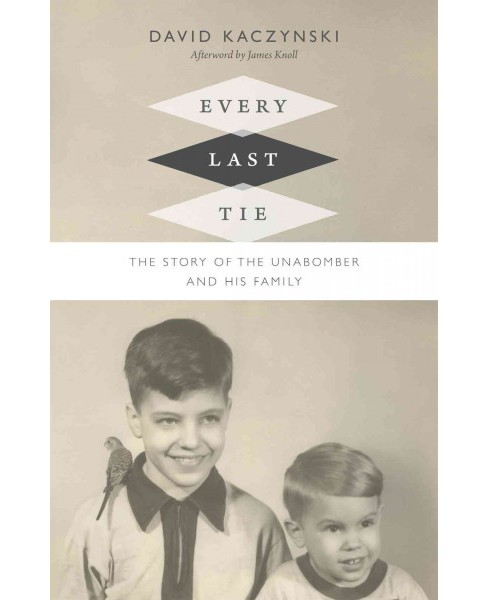 Every Last Tie : The Story of the Unabomber and His Family (Hardcover) (David Kaczynski) - image 1 of 1