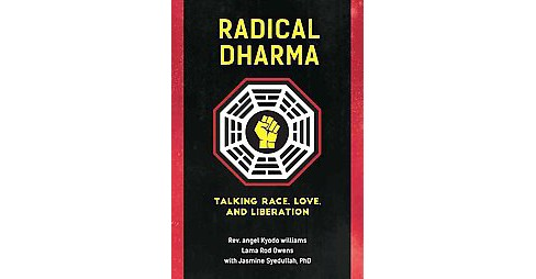 Radical Dharma : Talking Race, Love, and Liberation (Paperback) (Angel Kyodo Williams) - image 1 of 1