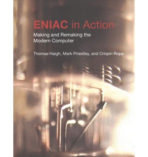 Eniac in Action : Making and Remaking the Modern Computer -  Reprint (Paperback) - image 1 of 1