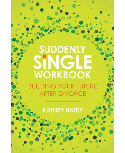 Suddenly Single Workbook : Building Your Future After Divorce -  by Kathey Batey (Paperback) - image 1 of 1