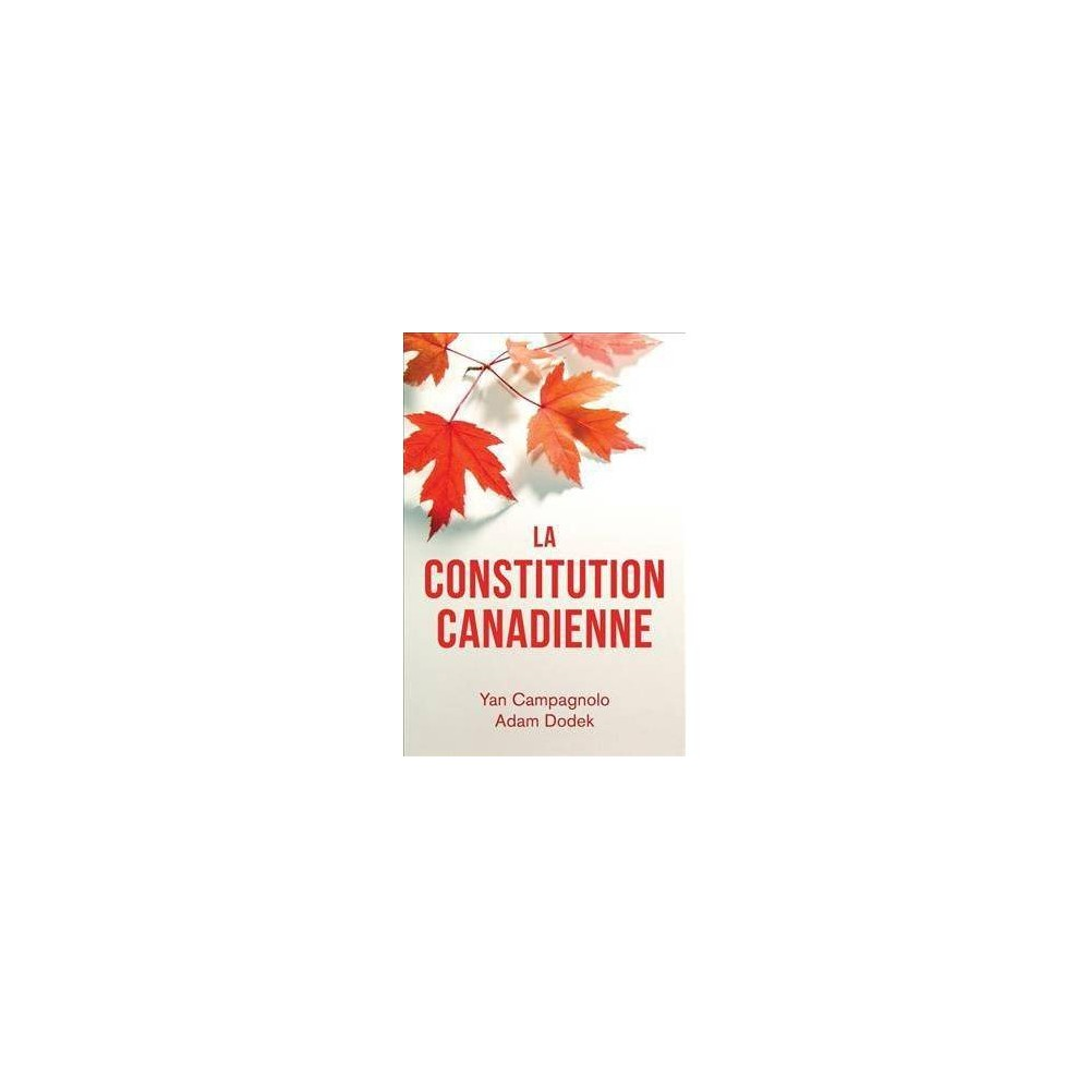 La Constitution Canadienne - by Adam Dodek & Yan Campagnolo (Paperback)