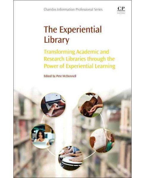 Experiential Library : Transforming Academic and Research Libraries Through the Power of Experiential - image 1 of 1