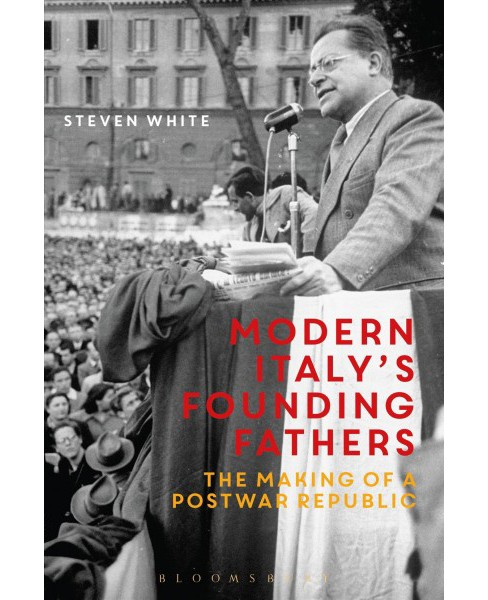Modern Italy's Founding Fathers : The Making of a Postwar Republic -  by Steven F. White (Paperback) - image 1 of 1
