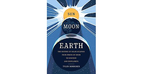 Sun Moon Earth : The History of Solar Eclipses from Omens of Doom to Einstein and Exoplanets (Hardcover) - image 1 of 1