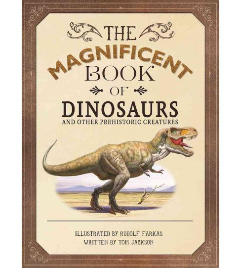 Magnificent Book of Dinosaurs and Other Prehistoric Creatures (Hardcover) (Tom Jackson) - image 1 of 1