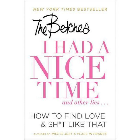 I Had a Nice Time and Other Lies : How to Find Love & Sh*t Like That (Reprint) (Paperback) (Betches) - image 1 of 1