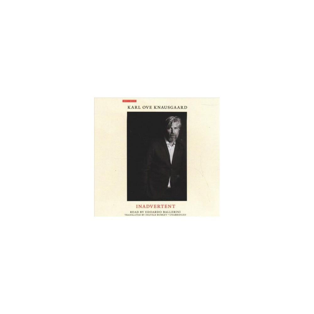 Inadvertent - Unabridged (Why I Write) by Karl Ove Knausgaard (CD/Spoken Word)