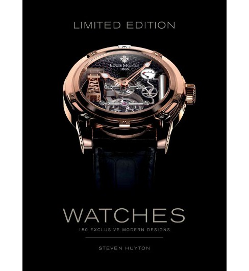 Limited Edition Watches : 150 Exclusive Modern Designs (Hardcover) (Steven Huyton) - image 1 of 1
