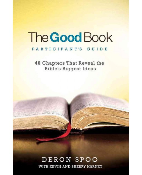 Good Book Participant's Guide : 40 Chapters That Reveal the Bible's Biggest Ideas (Paperback) (Deron - image 1 of 1