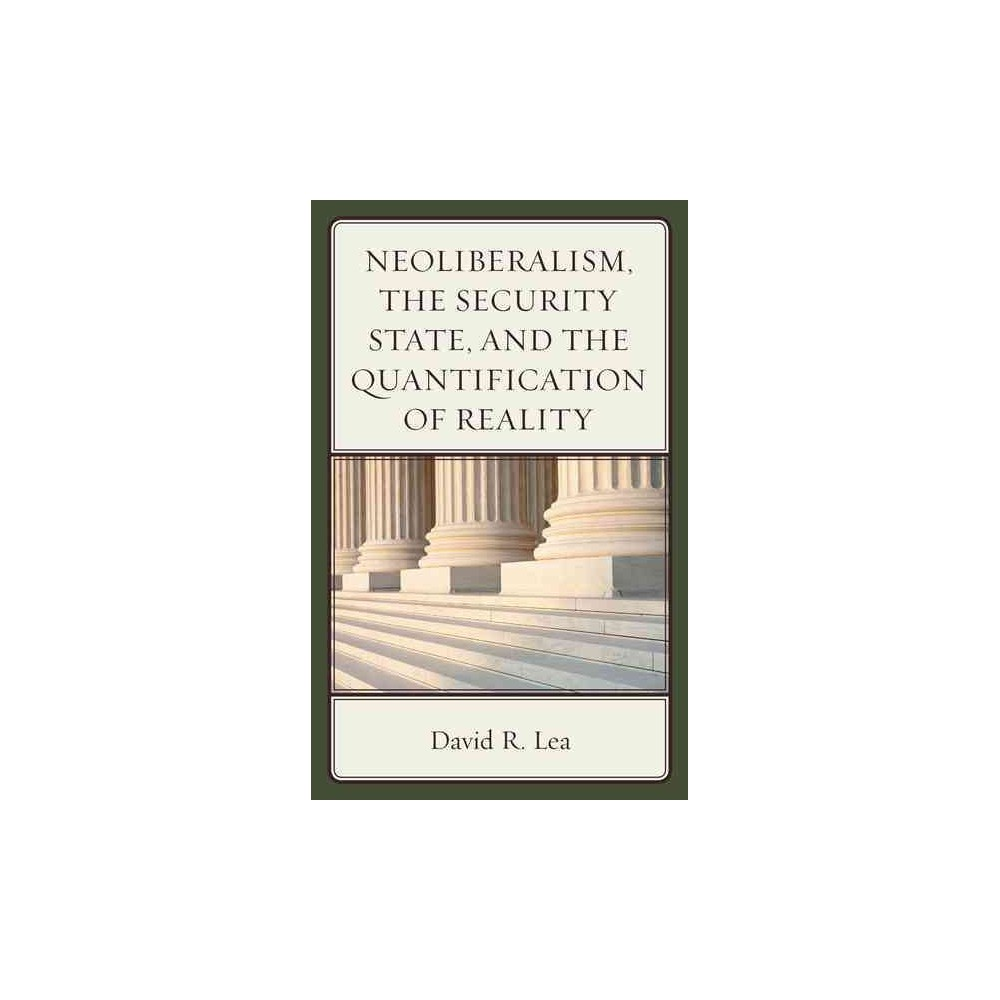 Neoliberalism, the Security State, and the Quantification of Reality (Hardcover) (David R. Lea)