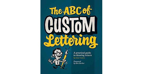 ABC of Custom Lettering : A practical guide to drawing letters (Paperback) (Ivan Castro) - image 1 of 1