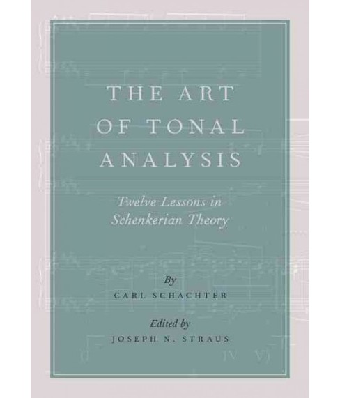 Art of Tonal Analysis : Twelve Lessons in Schenkerian Theory (Hardcover) (Carl Schachter) - image 1 of 1