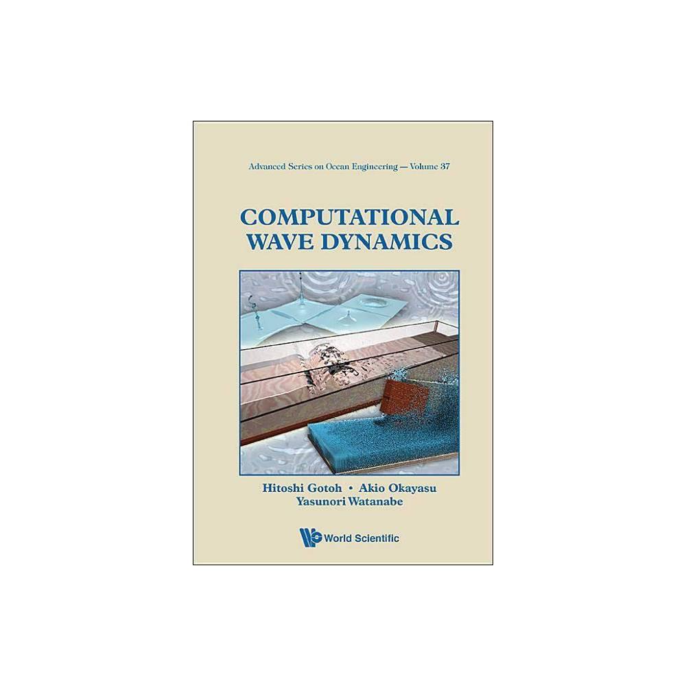 Computational Wave Dynamics Advanced Series On Ocean Engineering Hardcover By Hitoshi Gotoh Akio Okayasu Yasunori Watanabe Hardcover
