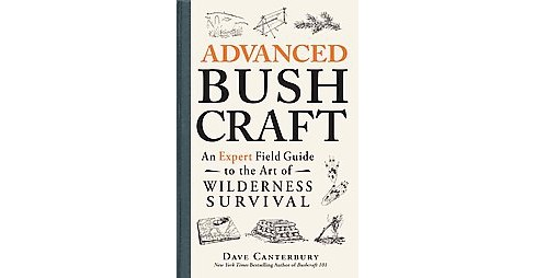 Advanced Bushcraft : An Expert Field Guide to the Art of Wilderness Survival (Paperback) (Dave - image 1 of 1