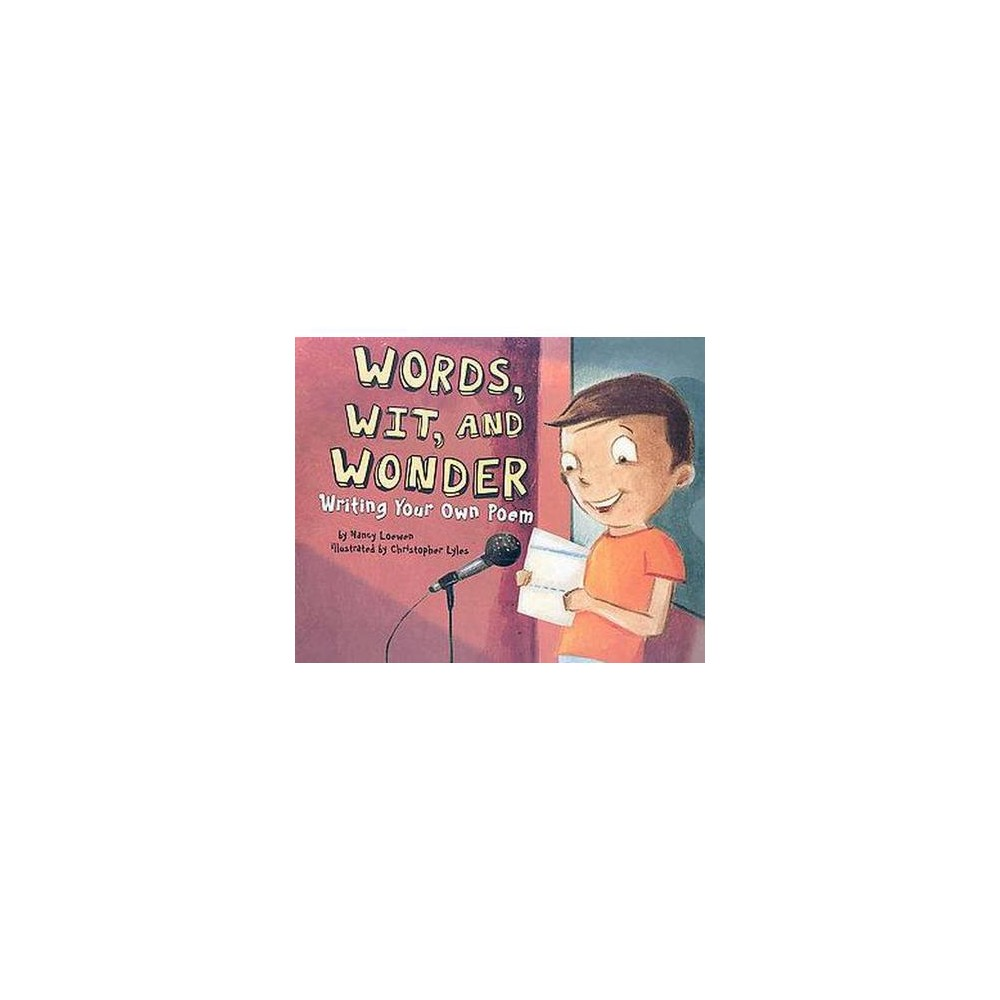 Words, Wit, and Wonder : Writing Your Own Poem (Paperback) (Nancy Loewen)