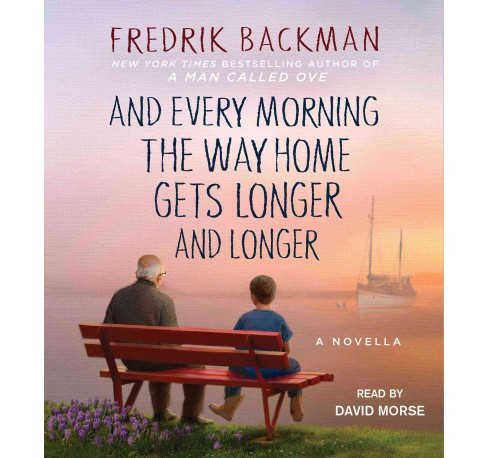 And Every Morning the Way Home Gets Longer and Longer (Unabridged) (CD/Spoken Word) (Fredrik Backman) - image 1 of 1