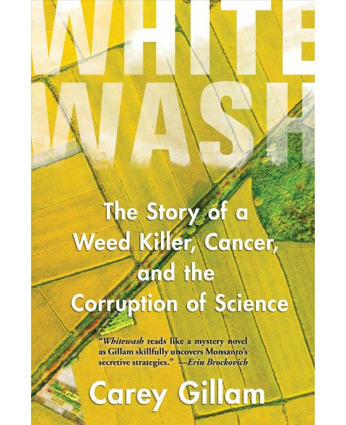 Whitewash : The Story of a Weed Killer, Cancer, and the Corruption of Science -  (Hardcover) - image 1 of 1