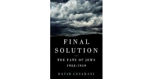 Final Solution : The Fate of the Jews 1933-1949 (Hardcover) (David Cesarani) - image 1 of 1