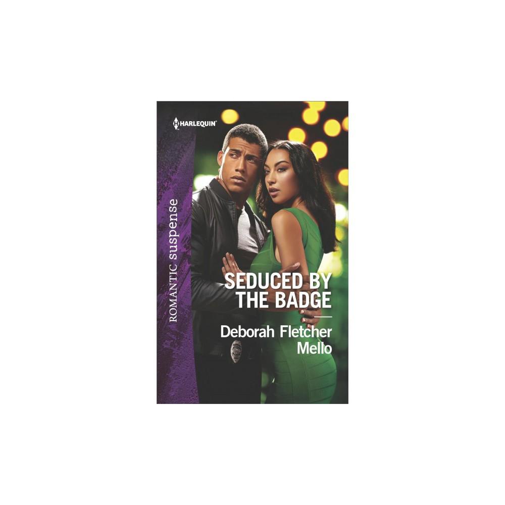 Seduced by the Badge - (Harlequin Romantic Suspense) by Deborah Fletcher Mello (Paperback)