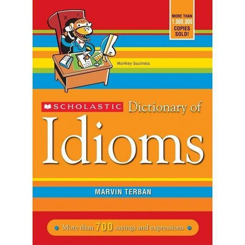 Scholastic Dictionary of Idioms - by  Marvin Terban (Paperback) - image 1 of 1
