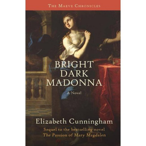 Bright Dark Madonna - (Maeve Chronicles) by  Elizabeth Cunningham (Paperback) - image 1 of 1