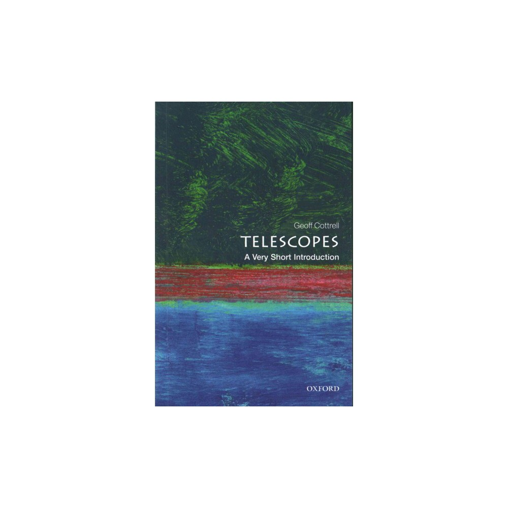 Telescopes : A Very Short Introduction (Paperback) (Geoff Cottrell) Telescopes : A Very Short Introduction (Paperback) (Geoff Cottrell)