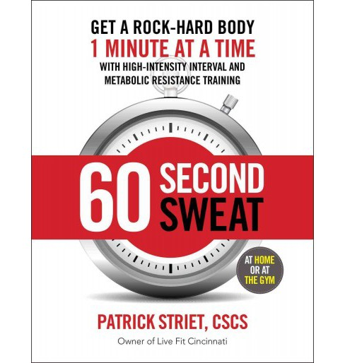 60 Second Sweat : Get a Rock-Hard Body 1 Minute at a Time with High  Intensity Interval and Metabolic