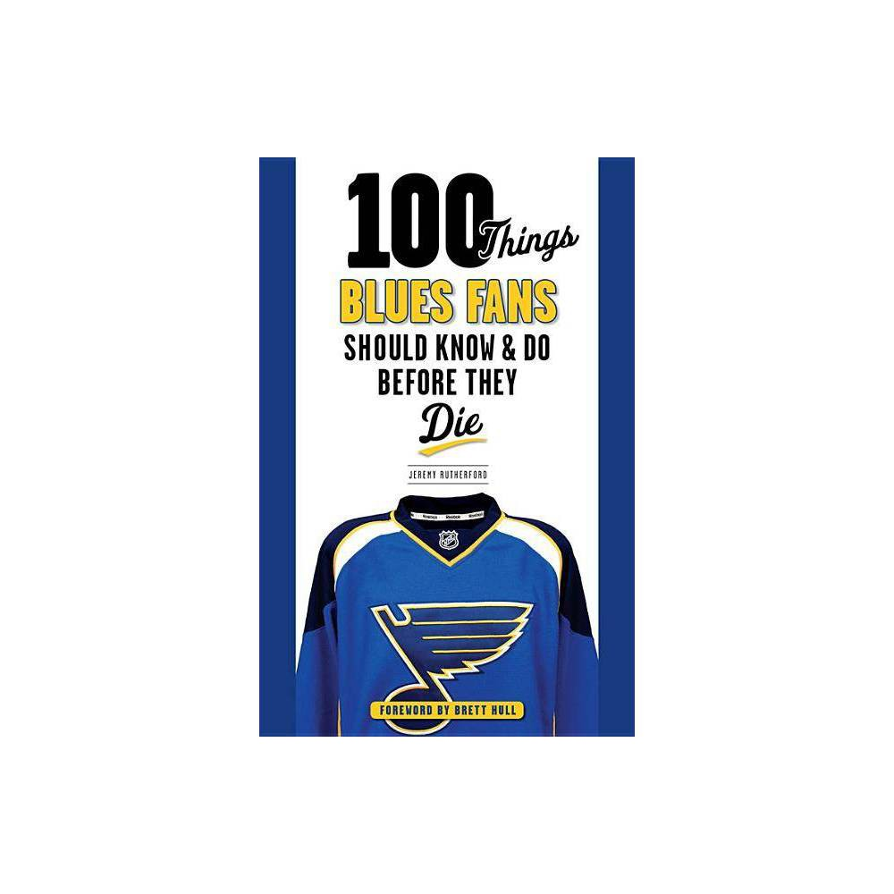 100 Things Blues Fans Should Know Do Before They Die 100 Things Fans Should Know By Jeremy Rutherford Paperback