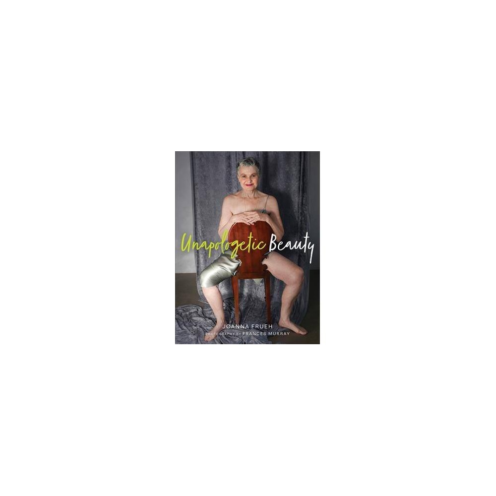 Unapologetic Beauty - by Joanna Frueh (Paperback)